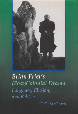 Cover for the book: Brian Friel's (Post) Colonial Drama