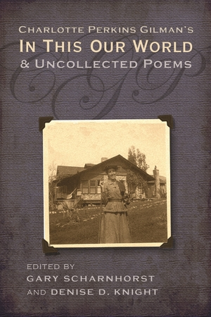 Cover for the book: Charlotte Perkins Gilman's In This Our World and Uncollected Poems