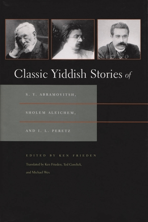 Cover for the book: Classic Yiddish Stories of S. Y. Abramovitsh, Sholem Aleichem, and I. L. Peretz