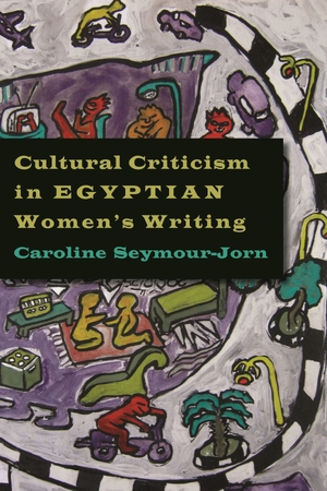 Cover for the book: Cultural Criticism in Egyptian Women's Writing
