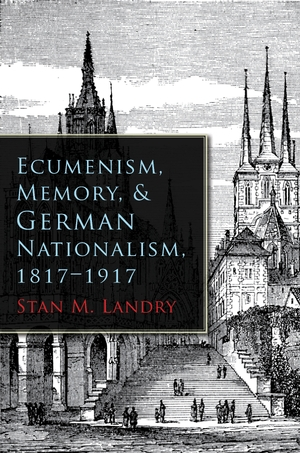 Cover for the book: Ecumenism, Memory, and German Nationalism, 1817-1917