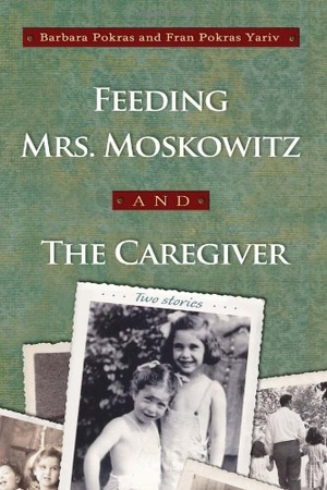 Cover for the book: Feeding Mrs. Moskowitz and The Caregiver