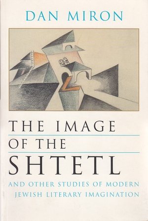 Cover for the book: Image of the Shtetl and Other Studies of Modern Jewish Literary Imagination, The