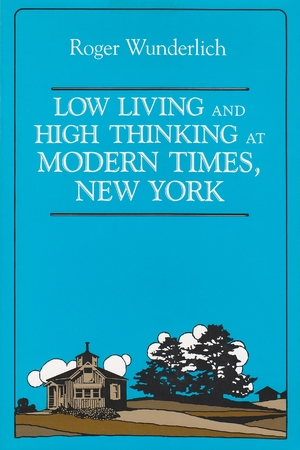 Cover for the book: Low Living and High Thinking at Modern Times, New York