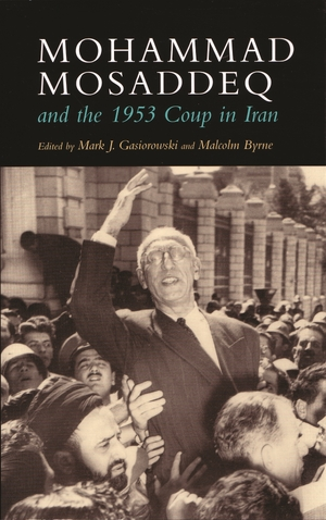 Cover for the book: Mohammad Mosaddeq and the 1953 Coup in Iran