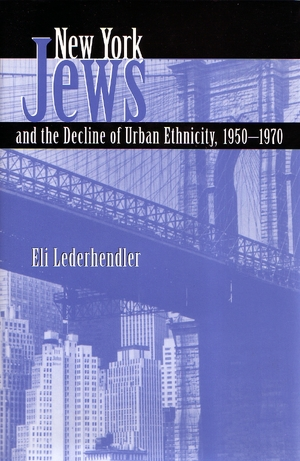 Cover for the book: New York Jews and the Decline of Urban Ethnicity, 1950-1970