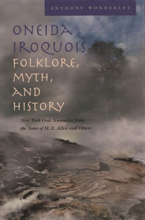 Cover for the book: Oneida Iroquois Folklore, Myth, and History