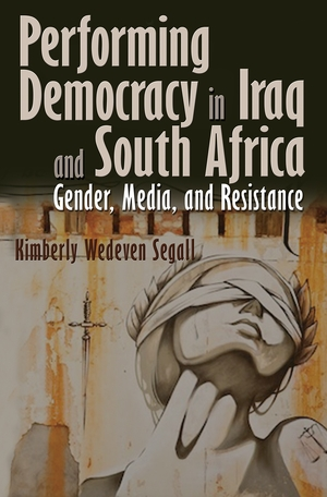 Cover for the book: Performing Democracy in Iraq and South Africa