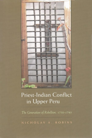 Cover for the book: Priest-Indian Conflict in Upper Peru
