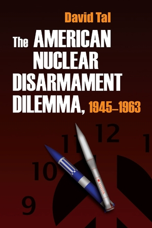 Cover for the book: American Nuclear Disarmament Dilemma, 1945-1963, The