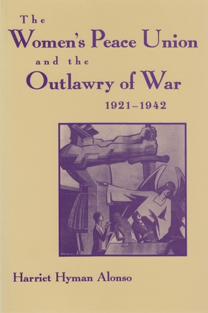 Cover for the book: Women's Peace Union and the Outlawry of War, 1921-1942, The