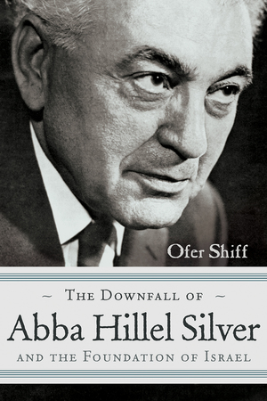Cover for the book: Downfall of Abba Hillel Silver and the Foundation of Israel, The