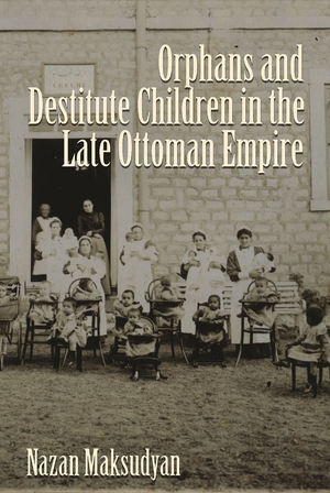 Cover for the book: Orphans and Destitute Children in the Late Ottoman Empire