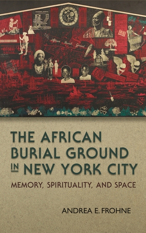 Cover for the book: African Burial Ground in New York City, The