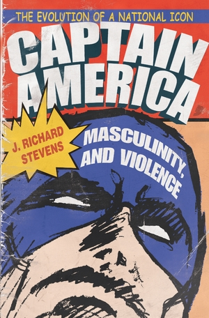 Cover for the book: Captain America, Masculinity, and Violence