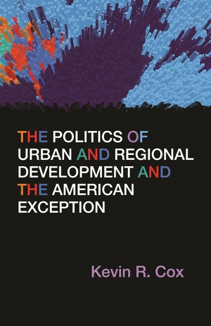 Cover for the book: Politics of Urban and Regional Development and the American Exception, The