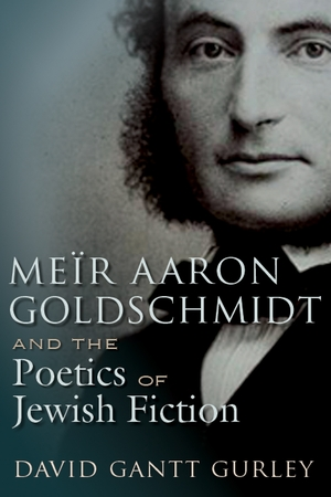 Cover for the book: Meïr Aaron Goldschmidt and the Poetics of Jewish Fiction