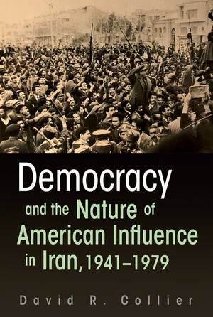 Cover for the book: Democracy and the Nature of American Influence in Iran, 1941-1979