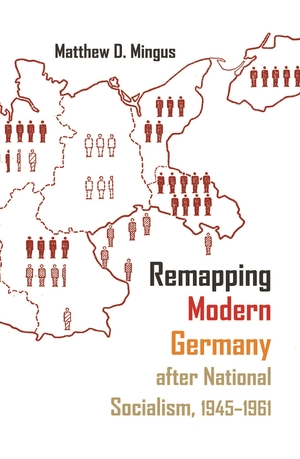 Cover for the book: Remapping Modern Germany after National Socialism, 1945-1961