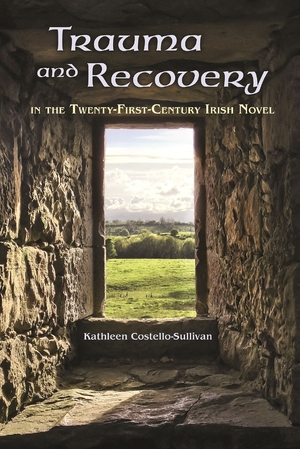 Cover for the book: Trauma and Recovery in the Twenty-First-Century Irish Novel