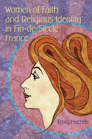 Cover for the book: Women of Faith and Religious Identity in Fin-de-Siècle France