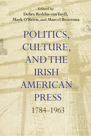 Cover for the book: Politics, Culture, and the Irish American Press