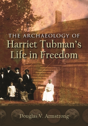 Cover for the book: Archaeology of Harriet Tubman's Life in Freedom, The